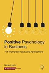 Positive Psychology in Business: 101 Workplace Ideas and Applications Kindle Edition