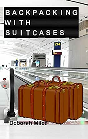 ef98e214381a Backpacking With Suitcases eBook: Deborah Miles: Amazon.in: Kindle Store