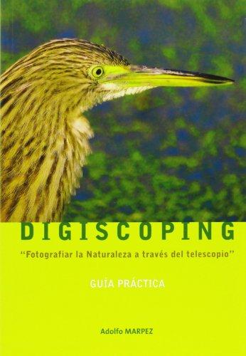 Descargar Libro Digiscoping - Guia Practica -Fotografiar La Naturaleza Con Telescopio de Adolfo Marpez