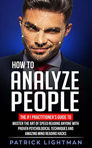 How to Analyze People: The #1 Practitioner's Guide to Master the Art of Speed Reading Anyone with proven Psychological Techniques and Mind Reading Hacks (English Edition)