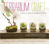 Terrarium Craft: Create 50 Magical, Miniature Worlds (English Edition)