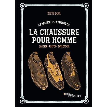 Le guide pratique de la chaussure pour homme: Choisir - Porter - Entretenir