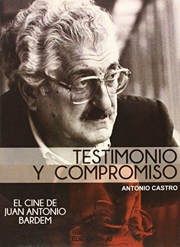 Testimonio Y Compromiso. El Cine De Juan Antonio Bardem (Directores de cine) por Antonio Castro Bobillo
