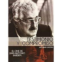 Testimonio Y Compromiso. El Cine De Juan Antonio Bardem (Directores de cine)
