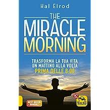 The Miracle Morning: Trasforma la tua vita un mattino alla volta, prima delle 8:00 (Italian Edition)