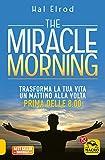 The Miracle Morning: Trasforma la tua vita un mattino alla...