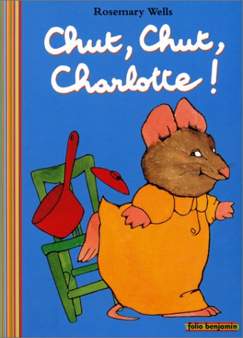 Chut, chut, Charlotte ! par Rosemary Wells
