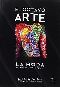 El octavo arte: La moda en la sociedad contemporánea  par  José María Paz Gago