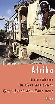 Lesereise Afrika: Im Herz das Feuer. Quer durch den Kontinent (Picus Lesereisen)