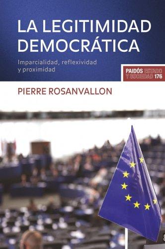 La legitimidad democrática: Imparcialidad, reflexividad y proximidad (Estado y Sociedad)