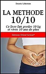 La méthode 10/10 - Ce livre fait perdre 10 kg et vivre 10 ans de plus de Emeric Lebreton