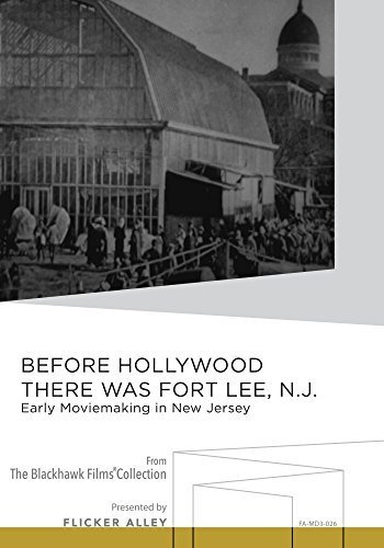 Before Hollywood There was Fort Lee, N.J.: Early Moviemaking in New Jersey by Mary Pickford