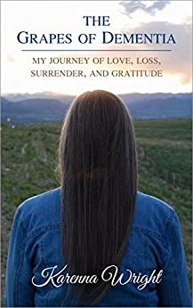 The Grapes of Dementia: My Journey of Love, Loss, Surrender, and Gratitude (English Edition) di [Wright, Karenna]