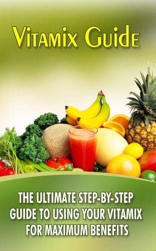 vitamix-guide-the-ultimate-step-by-step-guide-to-using-your-vitamix-for-maximum-benefits