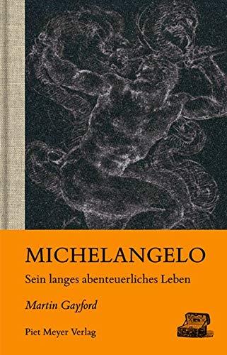 Michelangelo: Sein langes abenteuerliches Leben (KapitaleBibliothek)