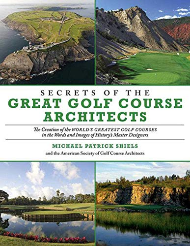 Secrets of the Great Golf Course Architects: The Creation of the World's Greatest Golf Courses in the Words and Images of History's Master Designers - Pebble Beach Golf Course