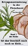 Ertragsmaximierung in der Fleischerei (Ist das Geschäft auch noch so klein... 1)