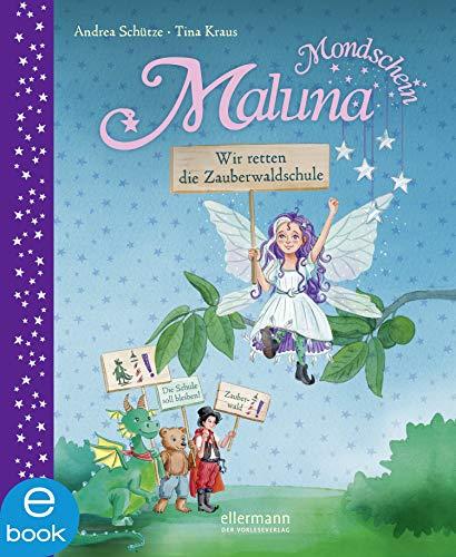 Maluna Mondschein: Wir retten die Zauberwaldschule!