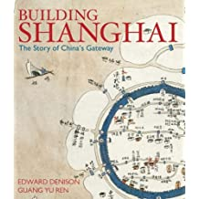 Building Shanghai: The Story of China's Gateway by Edward Denison (2006-05-29)