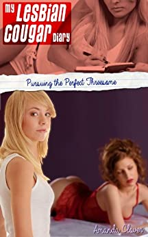 My Lesbian Cougar Diary Part 6 - Pursuing the Perfect Threesome (English Edition) par [Clover, Amanda]