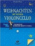Weihnachten mit meinem Violoncello: 32 Weihnachtslieder aus verschiedenen Ländern für 1-2 Violoncelli inkl. CD