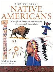 Find Out About: Native Americans: What life was like for the nomadic tribes who roamed theGreat Plains (Find Out About...(Southwater)) by Michael Stotter (2002-09-01)