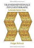 Transdimensionale Psychotherapie. Lebende heilen Tote