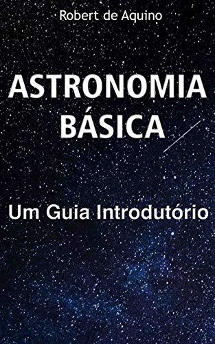 Astronomia Básica: Um Guia Introdutório (Portuguese Edition)