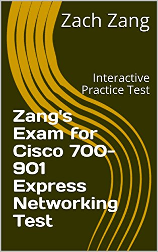Zang's Exam for Cisco 700-901 Express Networking Test: Interactive Practice Test (English Edition) por Zach Zang