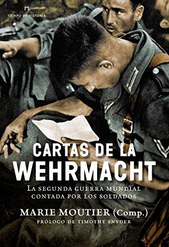 Cartas de la Wehrmacht: La segunda guerra mundial contada por los soldados (Tiempo de Historia)