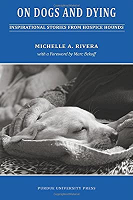 On Dogs and Dying: Inspirational Stories of Hospice Hounds (New Directions in the Human-Animal Bond) from Purdue University Press