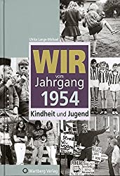 Wir vom Jahrgang 1954: Kindheit und Jugend (Jahrgangsbände)