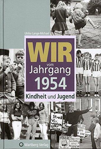 Wir vom Jahrgang 1954: Kindheit und Jugend (Jahrgangsbände) (Sechzig Geburtstag Themen)