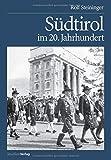 Südtirol im 20. Jahrhundert: Vom Leben und Überleben einer Minderheit - Rolf Steininger