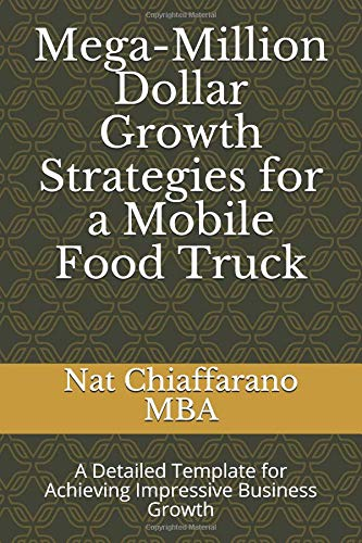 Mega-Million Dollar Growth Strategies for a Mobile Food Truck: A Detailed Template for Achieving Impressive Business Growth (Mega-mobile)