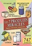 Les 7 produits miracles - Santé, beauté, maison... de Elodie Baunard ,Sonia de Sousa ,Céline Willefrand ( 18 juin 2015 ) - 18/06/2015