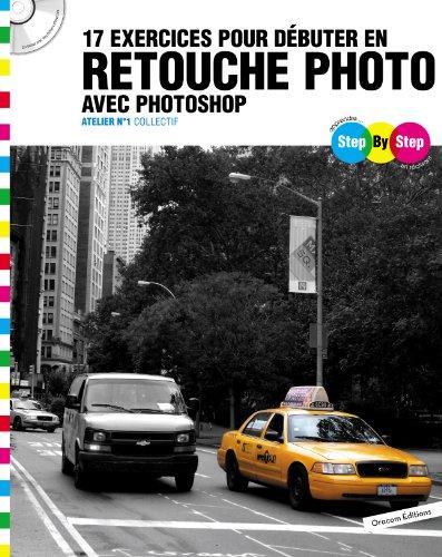 17 exercices pour débuter en retouche photo avec Photoshop : Atelier n°1 (1Cédérom)
