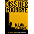 Kiss Her Goodbye (Hard Case Crime Book 8)
