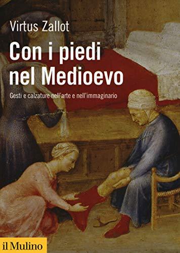Con i piedi nel Medioevo. Gesti e calzature nell'arte e nell'immaginario