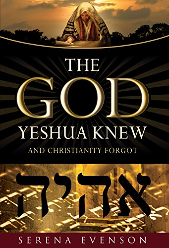 The God Yeshua Knew: And Christianity Forgot (English Edition)