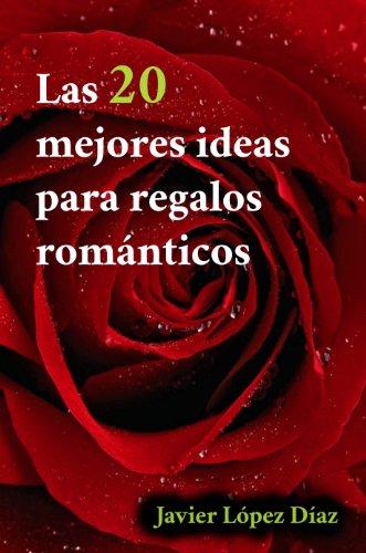 Las 20 mejores ideas para regalos románticos por Javier López Díaz