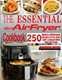 The Essential Air Fryer Cookbook: 250 Quick & Delicious Recipes To Fry, Bake, Grill And Roast With Your Air Fryer Including Vegan, Ketogenic, Gluten-Free, Poultry, Desserts, Fish & Seafoods Recipes. Bild