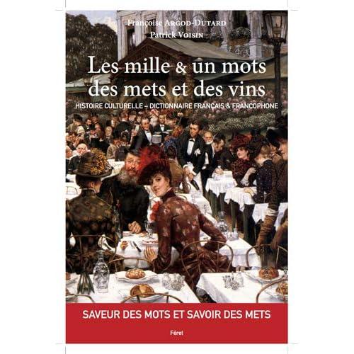 Les mille & un mots des mets et des vins : Histoire culturelle - Dictionnaire français & francophone