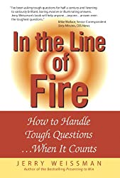 In the Line of Fire: How to Handle Tough Questions...When It Counts: How to Handle Tough Questions ...When It Counts