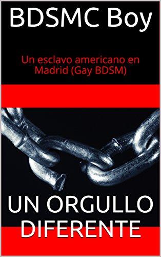 Un Orgullo Diferente: Gay BDSM (Un esclavo americano en Madrid nº 1) (Spanish Edition)