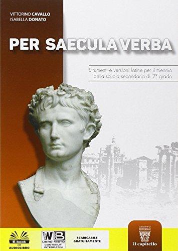 Per saecula verba. Strumenti e versioni latine. Per il triennio del Liceo classico