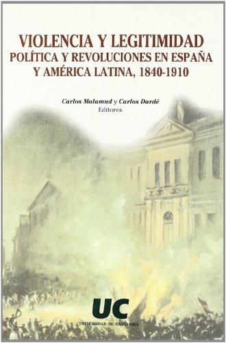 Violencia y legitimidad política y revoluciones en España y América Latina, 1840-1910 (Historia)