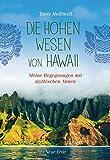 Die Hohen Wesen von Hawaii: Meine Begegnungen mit geistigen Ahnen - Tanis Helliwell