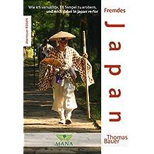 Fremdes Japan: Wie ich versuchte, 88 Tempel zu erobern, und mich dabei in Japan verlor (Abenteuer REISEN 6)