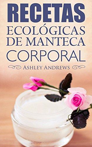 Recetas Ecológicas De Manteca Corporal por Ashley Andrews